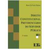 Direito Constitucional Previdenciario Do Servidor Publico - Bruno SÁ Freire Martins