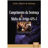 Cumprimento De Sentença E Multa Do Artigo 475-j - Carlos Alberto De Santana