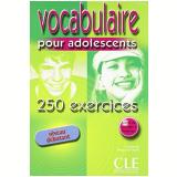 Vocabulaire Pour Adolescents - 250 Exercices - Niveau Debutant (livre + Corriges) - Ph. Santinan