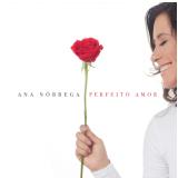 Ana Nóbrega - Perfeito Amor (CD) - Ana Nóbrega