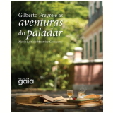 Gilberto Freyre e as Aventuras do Paladar - Maria Lecticia Monteiro Cavalcanti