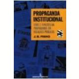 Propaganda Institucional Usos e Funções da Propaganda em Relações Públicas - J.B. Pinho