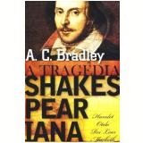 A Tragédia Shakesperiana - Andrew Cecil Bradley