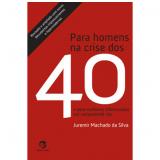 Para Homens na Crise dos 40 - Juremir Machado da Silva