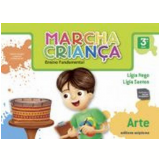 Marcha Criança Arte - 3º Ano - Ensino Fundamental I - Ligia da Costa Santos, Ligia Maria da Silva Rego