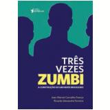Tr�s Vezes Zumbi - Jean Marcel Carvalho Fran�a, Ricardo Alexandre Ferreira