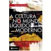 A Cultura no Mundo L�quido Moderno