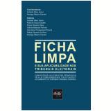 Ficha Limpa E Sua Aplicabilidade Nos Tribunais Eleitorais - Rodrigo Ribeiro Pereira