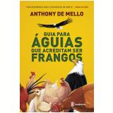 Guia Para Águias Que Acreditam Ser Frangos - Anthony de Mello