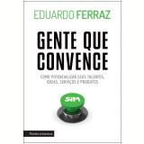 Gente Que Convence - Eduardo Ferraz