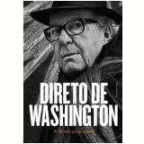 Direto de Washington - W. Olivetto Por Ele Mesmo - Washington Olivetto