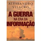 A Guerra na Era da Informação - Alessandro Visacro