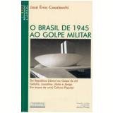 O Brasil de 1945 ao Golpe Militar - Jose Enio Casalecchi