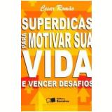 Superdicas para Motivar Sua Vida e Vencer Desafios - Cesar Romão
