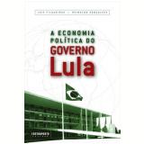 A Economia Política do Governo Lula - Reinaldo Gonçalves