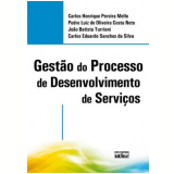 Gestão do  Processo de Desenvolvimento de Serviços - Carlos Eduardo Sanches da Silva, Carlos Henrique Pereira Mello, Pedro Luiz de Oliveira Costa Neto ...