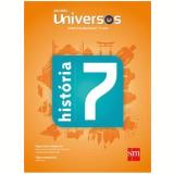 Universos História 7 - Ensino Fundamental II - 7º Ano - Sm Editora