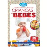 Receitas Práticas E Saudáveis Para Crianças E Bebês - Equipe Coquetel