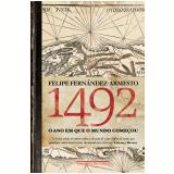 1492 - O Ano em que o Mundo Começou - Felipe Fernández-Armesto