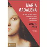 Maria Madalena - Da Bíblia ao Código da Vinci - Michael Haag