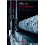 Clássico Anticlássico - Giulio Carlo Argan