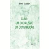 Cuba: um Socialismo em Construção - Emir Sader