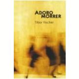Adoro Morrer - Tibor Fischer