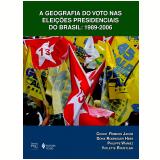 A Geografia do Voto nas Eleições Presidenciais do Brasil: 1989-2006 - Cesar Romero Jacob, Violette Brustlein, Philippe Waniez ...