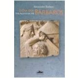 Dia Dos Barbaros, O 9 De Agosto De 378 - Alessandro Barbero