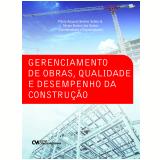 Gerenciamento de Obras, Qualidade e Desempenho da Construção - Flávio Augusto Settimi Sohler, Sérgio Botassi dos Santos
