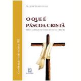 O Que é Páscoa Cristã - Pe. José Bortolini