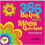 365 Beijos para Mães Queridas - Kathy Wagoner