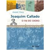 Joaquim Callado, o Pai do Choro - André Diniz