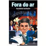 Fora do Ar - Heródoto Barbeiro