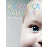 A Criança Saudável - Joana Angélica D'Ávila Melo