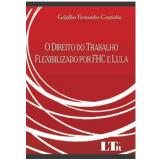 Direito do Trabalho Flexibilizado por FHC E Lula - Grijalbo Fernandes Coutinho