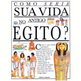 Como Seria Sua Vida no Antigo Egito? - Vários autores