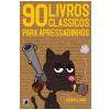 90 Livros Cl�ssicos para Apressadinhos