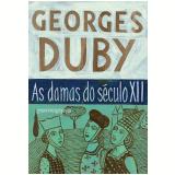 As Damas do Século XII - Georges Duby