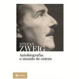 Autobiografia: O Mundo de Ontem - Stefan Zweig