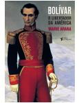 Bolívar: O Libertador da América - Marie Arana