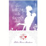 A Culpa é do namoro (Ebook) - Kellen Ramos Mandarino