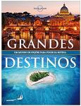 Grandes Destinos - Um Mundo De Opções Para Fugir Da Rotina