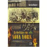 Rebelião em Nova York - Kevin Baker