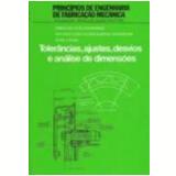 Tolerâncias, Ajustes, Desvios e Análise de Dimensões - Aroldo Rodrigues, Oswaldo Luiz Agostinho