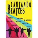 Cantando Beatles (DVD) - Vários (veja lista completa)