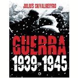 Guerra: 1939-1945 - Julius Ckvalheiyro