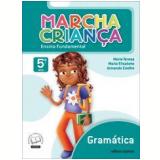 Marcha Crian�a Gram�tica - 5� Ano - Ensino Fundamental I - Armando Coelho de Carvalho Neto, Maria Elisabete Martins Antunes, Maria Teresa Marisco