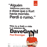 This Is a Call:  A Vida e a M�sica de Dave Grohl - Paul Brannigan