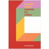 A Poesia e a Crítica — Ensaios - Antonio Cicero